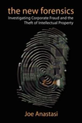 The New Forensics : Investigating Corporate Fraud and the Theft of...