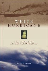 White Hurricane : A Great Lakes November Gale and America's Deadliest...
