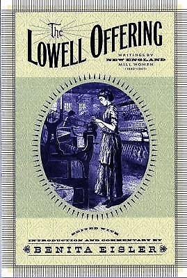 The Lowell Offering : Writings by New England Mill Women (1840-1845) by...
