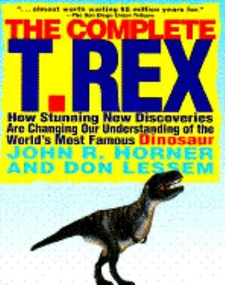 The Complete T. Rex : New Discoveries Are Changing Our Understanding of the...