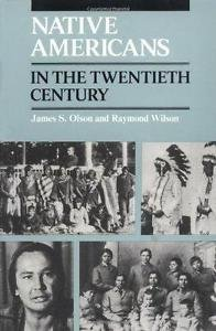 Native Americans in the Twentieth Century by James S. Olson and Raymond...