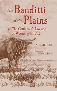 Banditti of the Plains : Or the Cattlemen's Invasion of Wyoming in 1892 2 by...