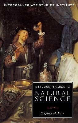 A Student's Guide to Natural Science by Stephen M. Barr (2006, Paperback)