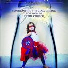 Powerful and Free : Confronting the Glass Ceiling for Women in the Church by...