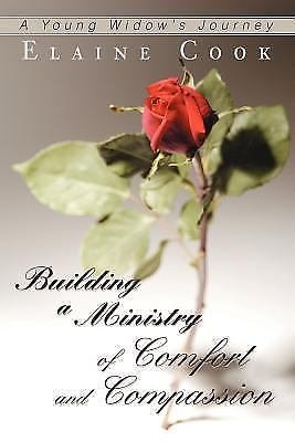Building a Ministry of Comfort and Compassion : A Young Widow's Journey by...