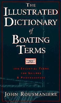 The Illustrated Dictionary of Boating Terms : 2,000 Essential Terms for...
