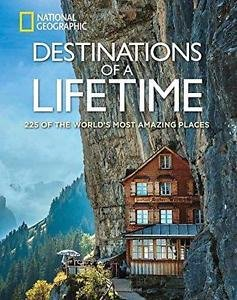 Destinations of a Lifetime : 225 of the World's Most Amazing Places by...