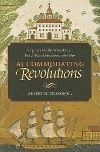 Accommodating Revolutions : Virginia's Northern Neck in an Era of...