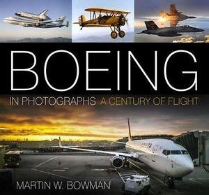 Boeing in Photographs : A Century of Flight by Martin W. Bowman (2016,...