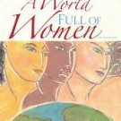 A World Full of Women by Martha Coonfield Ward and Monica Edelstein (2008,...
