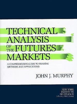 Technical Analysis of the Future's Markets : A Comprehensive Guide to Trading...