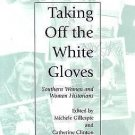 Southern Women Ser.: Taking off the White Gloves : Southern Women and Women...