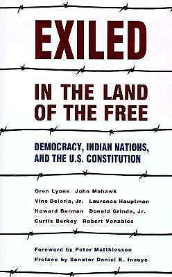 Exiled in the Land of the Free : Democracy, Indian Nations and the U. S....