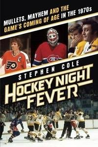 Hockey Night Fever : Mullets, Mayhem and the Game's Coming of Age in the...