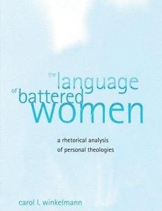 The Language of Battered Women : A Rhetorical Analysis of Personal Theologies...