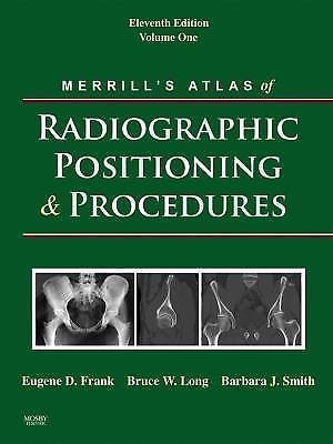 Merrill's Atlas of Radiographic Positioning and Procedures : Volume 1 by...