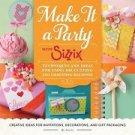 Make It a Party with Sizzix : Techniques and Ideas for Using Die-Cutting and...