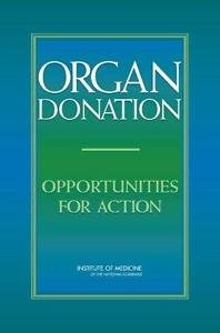 Organ Donation : Opportunities for Action by Institute of Medicine (U.S.)...
