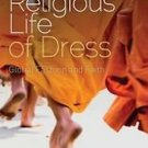Dress, Body, Culture: The Religious Life of Dress : Global Fashion and Faith...