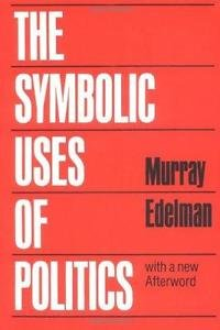 The Symbolic Uses of Politics : With a New Afterward by Murray Edelman (1985,...