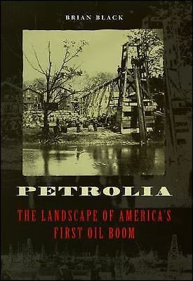 Petrolia : The Landscape of America's First Oil Boom by Brian Black (2000,...