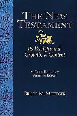 The New Testament : Its Background, Growth, and Content by Bruce M. Metzger...