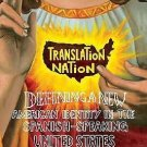 Translation Nation : Defining a New American Identity in the Spanish-Speaking...