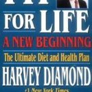 Fit for Life : A New Beginning - The Ultimate Diet and Health Plan by Harvey...