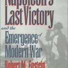 Napoleon's Last Victory and the Emergence of Modern War by Robert M. Epstein...