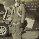 Whistling Death : The Test Pilot's Story of the F4U Corsair by Boone T....