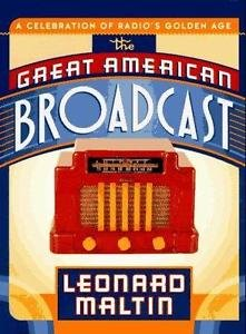 The Great American Broadcast : A Celebration of Radio's Golden Age by Leonard...
