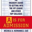 A Is for Admission : The Insider's Guide to Getting into the Ivy League and...