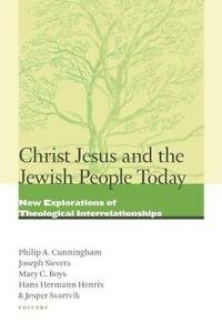 Christ Jesus and the Jewish People Today : New Explorations of Theological...