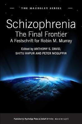 Maudsley: Schizophrenia : The Final Frontier - A Festschrift for Robin M....