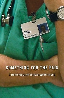 Something for the Pain : One Doctor's Account of Life and Death in the ER by...