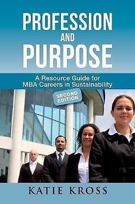Profession and Purpose : A Resource Guide for MBA Careers in Sustainability...