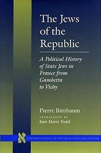 Stanford Studies in Jewish History and Culture: The Jews of the Republic : A...