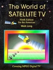 The World of Satellite TV : Ninth Edition for the Americas by Mark A. Long...