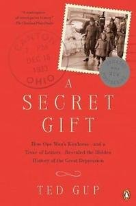 A Secret Gift : How One Man's Kindness--And a Trove of Letters--Revealed the...