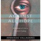 Against All Hope : A Memoir of Life in Castro's Gulag by Armando Valladares...