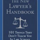 The New Lawyer's Handbook : 101 Things They Don't Teach You in Law School by...