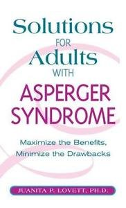 Solutions for Adults with Asperger's Syndrome : Maximizing the Benefits,...