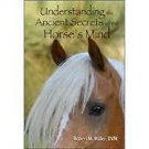 Understanding the Ancient Secrets of the Horse's Mind by Robert M. Miller...