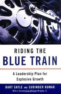 Riding the Blue Train : A Leadership Plan for Explosive Growth by Surinder...