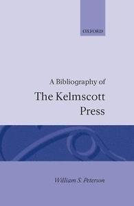 Soho Bibliographies: A Bibliography of the Kelmscott Press by William S....