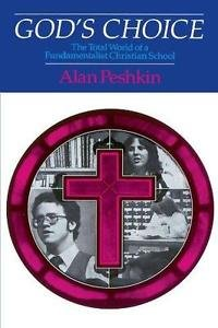 God's Choice : The Total World of a Fundamentalist Christian School by Alan...