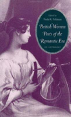 British Women Poets of the Romantic Era : An Anthology by Paula R. Feldman...