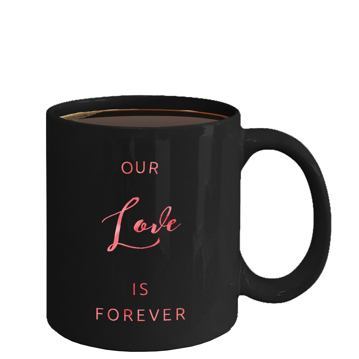 Love Ceramic Coffee Mug - Our Love Is Forever - Cute Large Cup (Black) - Best Gift for Men, Women