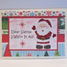 """Dear Santa I Want It All - 5x7"""" Greeting Card with envelope"""
