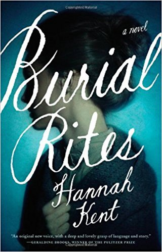 Burial Rites: A Novel by Hannah Kent